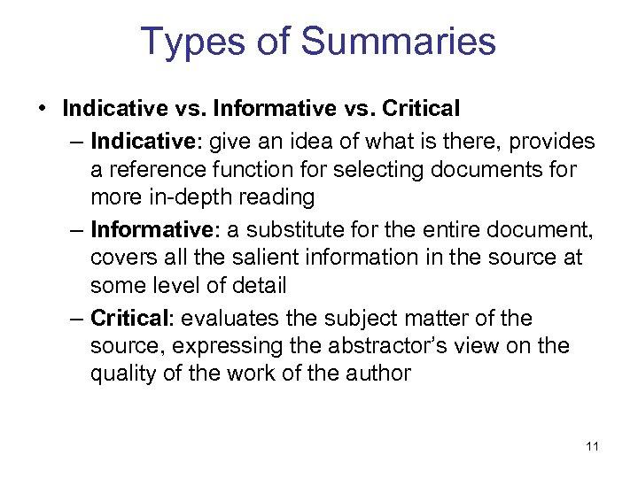 Types of Summaries • Indicative vs. Informative vs. Critical – Indicative: give an idea