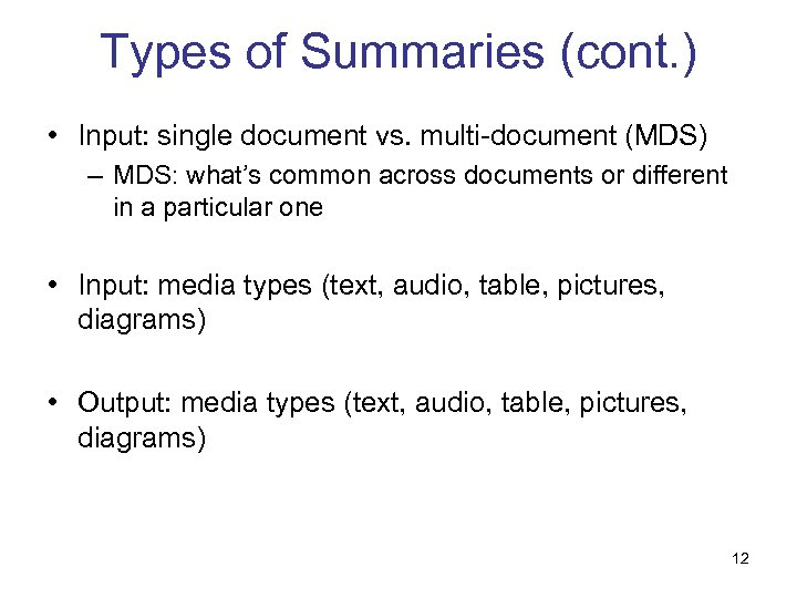 Types of Summaries (cont. ) • Input: single document vs. multi-document (MDS) – MDS: