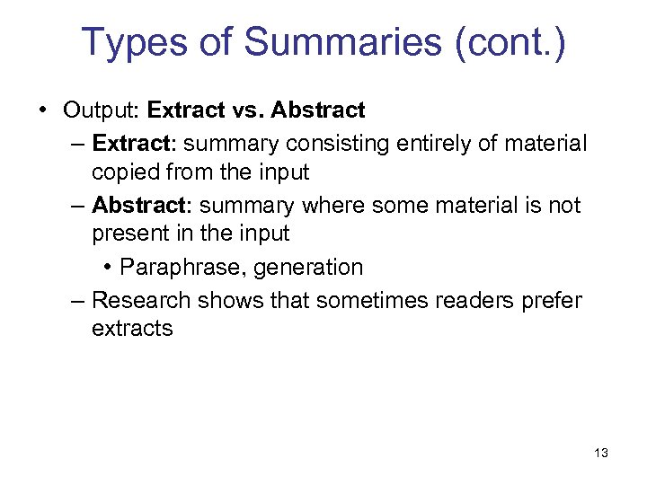 Types of Summaries (cont. ) • Output: Extract vs. Abstract – Extract: summary consisting