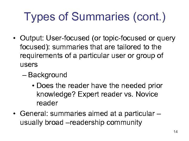 Types of Summaries (cont. ) • Output: User-focused (or topic-focused or query focused): summaries