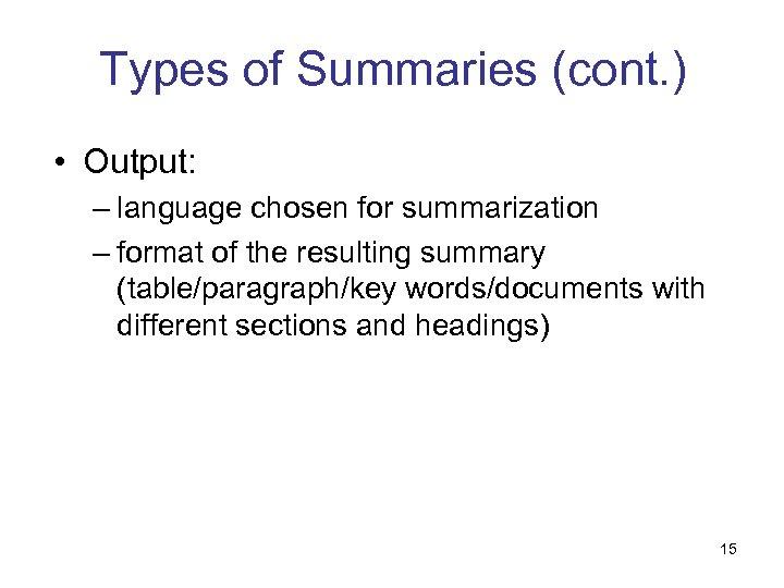 Types of Summaries (cont. ) • Output: – language chosen for summarization – format
