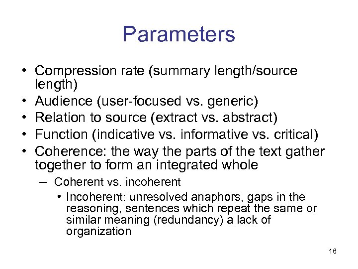 Parameters • Compression rate (summary length/source length) • Audience (user-focused vs. generic) • Relation