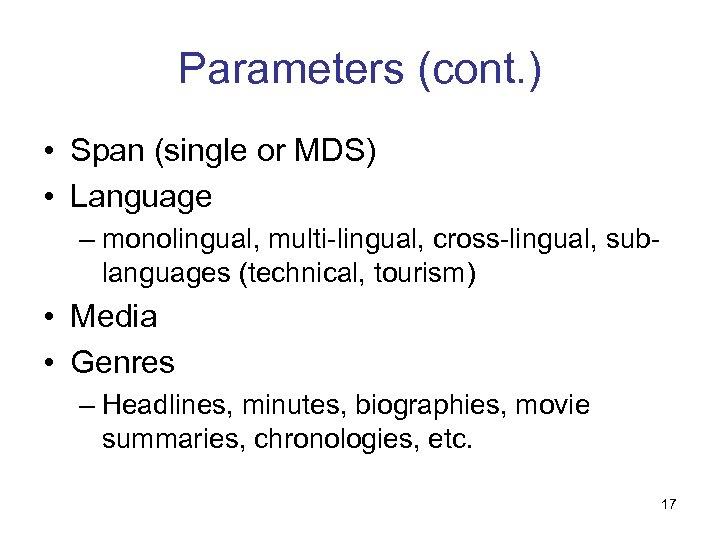 Parameters (cont. ) • Span (single or MDS) • Language – monolingual, multi-lingual, cross-lingual,