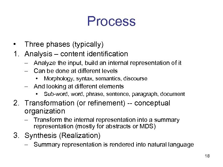 Process • Three phases (typically) 1. Analysis – content identification – Analyze the input,