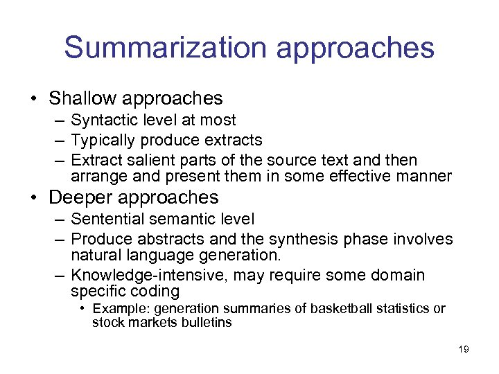 Summarization approaches • Shallow approaches – Syntactic level at most – Typically produce extracts