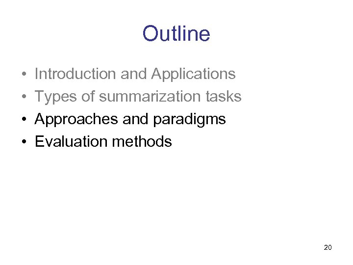 Outline • • Introduction and Applications Types of summarization tasks Approaches and paradigms Evaluation