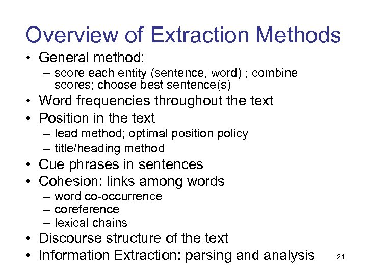 Overview of Extraction Methods • General method: – score each entity (sentence, word) ;