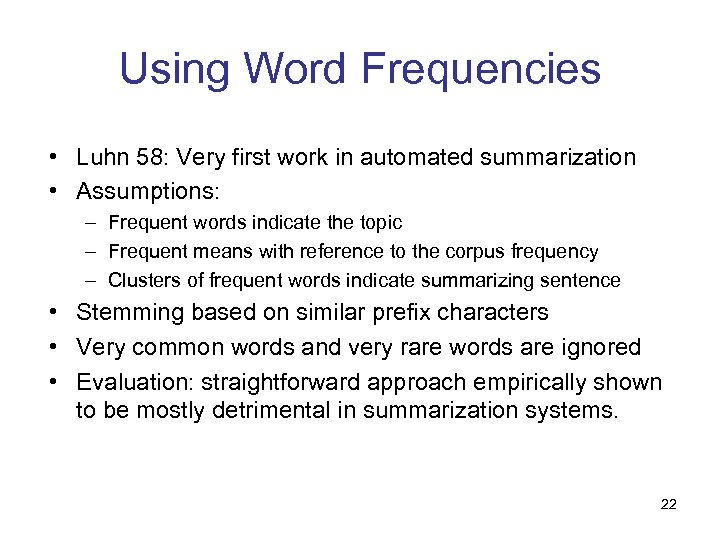 Using Word Frequencies • Luhn 58: Very first work in automated summarization • Assumptions: