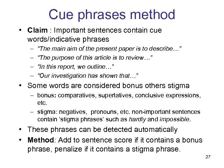 Cue phrases method • Claim : Important sentences contain cue words/indicative phrases – –