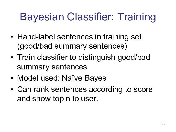 Bayesian Classifier: Training • Hand-label sentences in training set (good/bad summary sentences) • Train