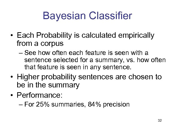Bayesian Classifier • Each Probability is calculated empirically from a corpus – See how