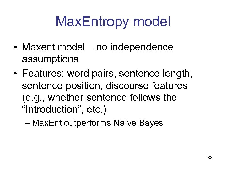 Max. Entropy model • Maxent model – no independence assumptions • Features: word pairs,