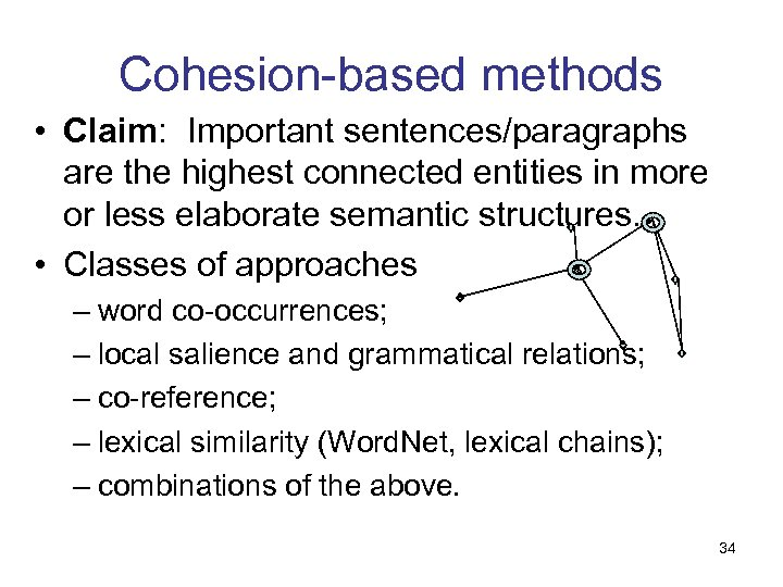 Cohesion-based methods • Claim: Important sentences/paragraphs are the highest connected entities in more or
