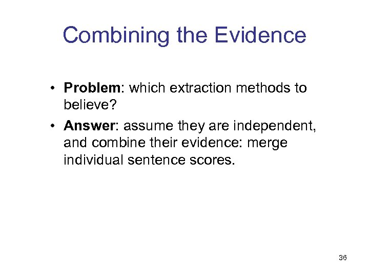 Combining the Evidence • Problem: which extraction methods to believe? • Answer: assume they