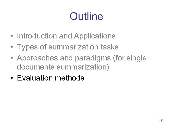 Outline • Introduction and Applications • Types of summarization tasks • Approaches and paradigms
