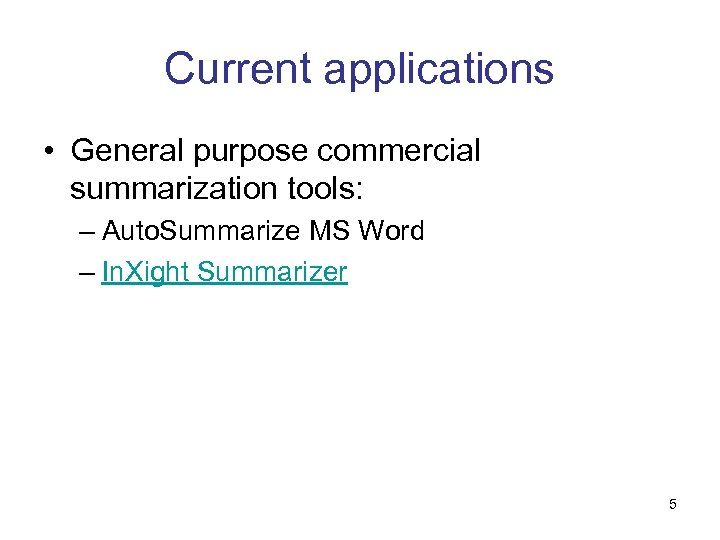 Current applications • General purpose commercial summarization tools: – Auto. Summarize MS Word –