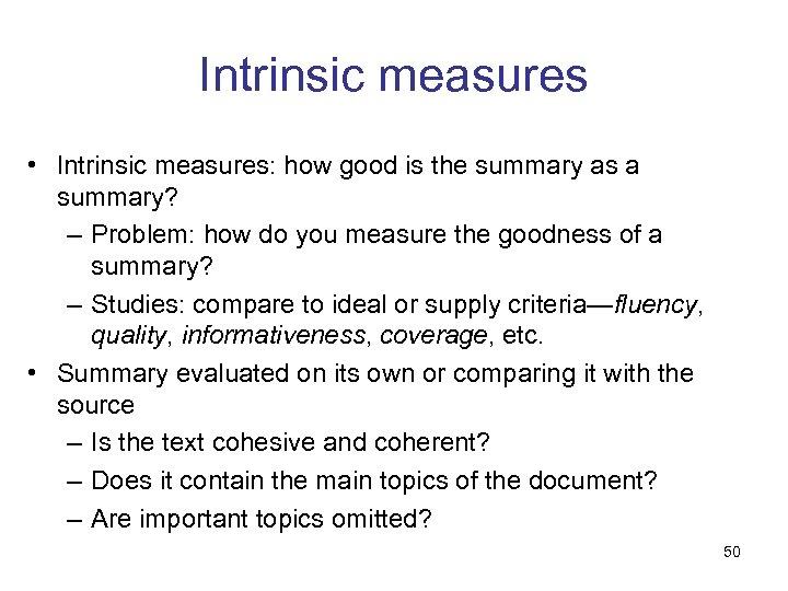 Intrinsic measures • Intrinsic measures: how good is the summary as a summary? –