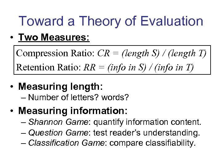 Toward a Theory of Evaluation • Two Measures: Compression Ratio: CR = (length S)