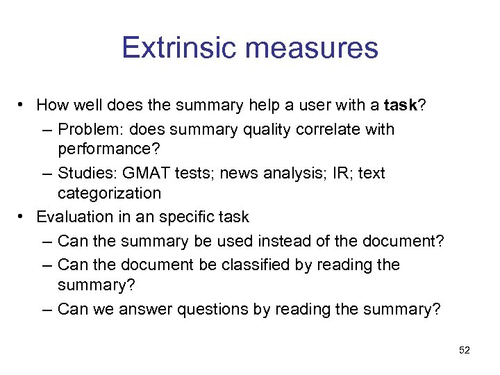 Extrinsic measures • How well does the summary help a user with a task?