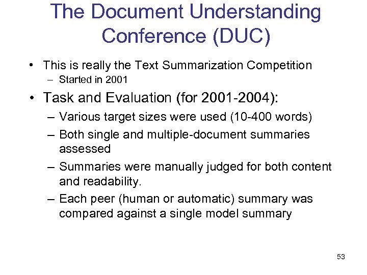 The Document Understanding Conference (DUC) • This is really the Text Summarization Competition –