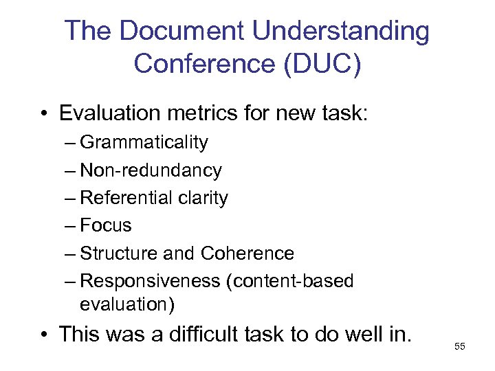 The Document Understanding Conference (DUC) • Evaluation metrics for new task: – Grammaticality –