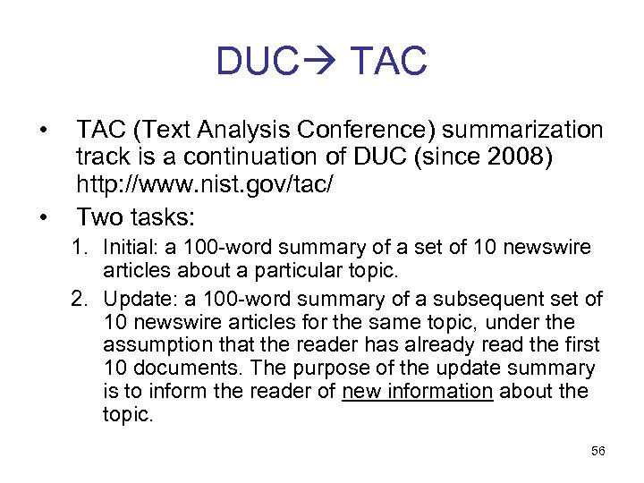 DUC TAC • • TAC (Text Analysis Conference) summarization track is a continuation of
