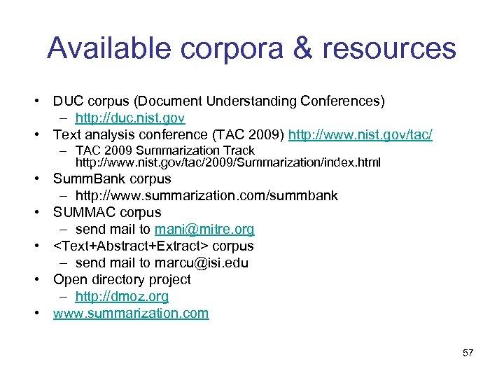 Available corpora & resources • DUC corpus (Document Understanding Conferences) – http: //duc. nist.