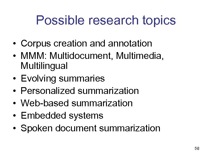Possible research topics • Corpus creation and annotation • MMM: Multidocument, Multimedia, Multilingual •