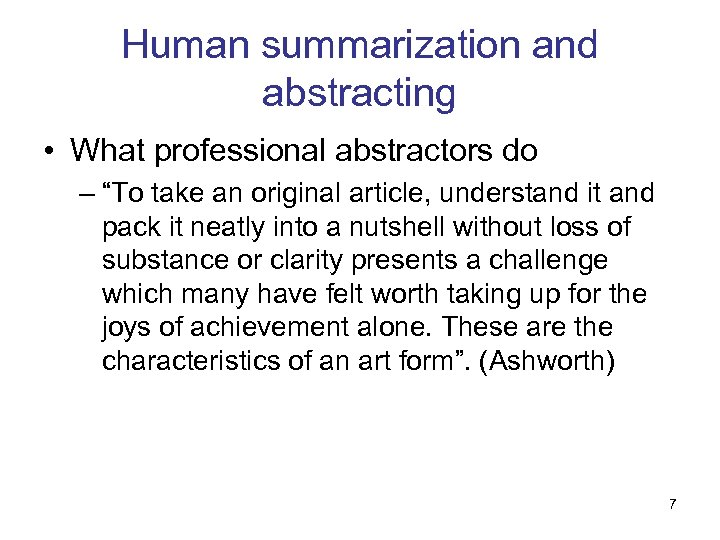 """Human summarization and abstracting • What professional abstractors do – """"To take an original"""