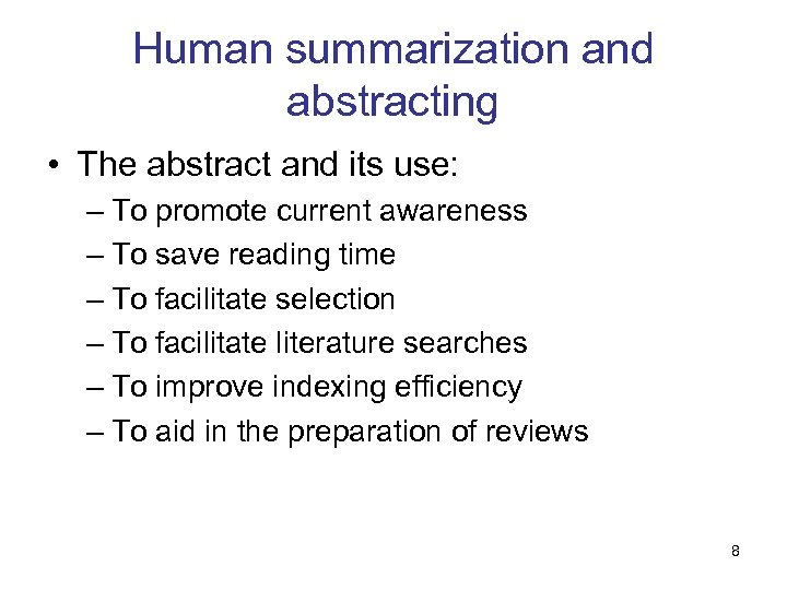 Human summarization and abstracting • The abstract and its use: – To promote current