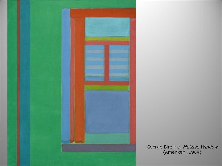 George Bireline, Matisse Window (American, 1964)