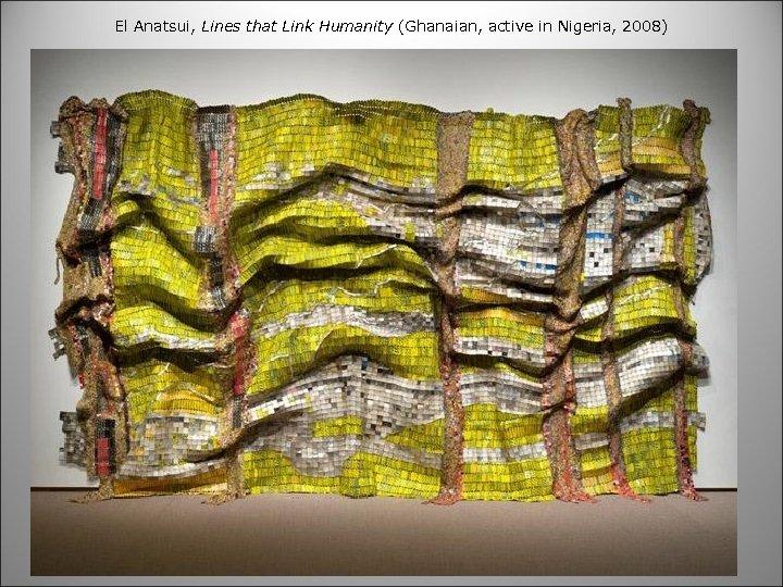 El Anatsui, Lines that Link Humanity (Ghanaian, active in Nigeria, 2008)