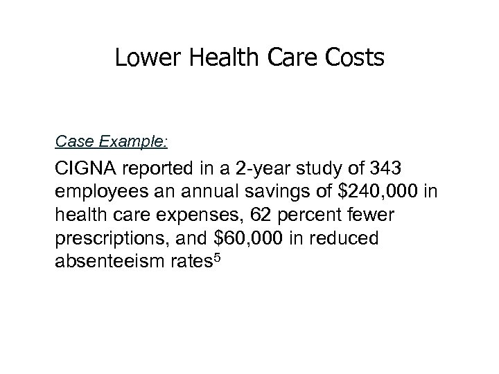 Lower Health Care Costs Case Example: CIGNA reported in a 2 -year study of