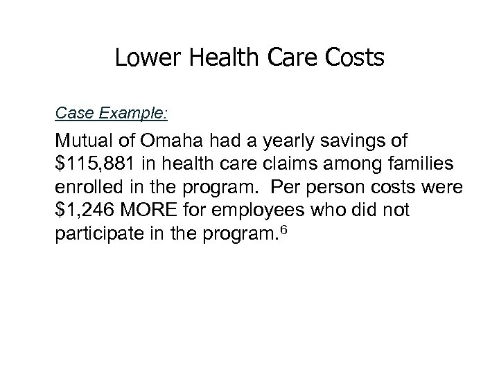 Lower Health Care Costs Case Example: Mutual of Omaha had a yearly savings of