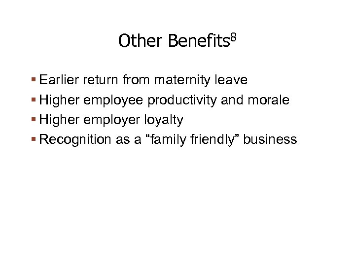 Other Benefits 8 Earlier return from maternity leave Higher employee productivity and morale Higher