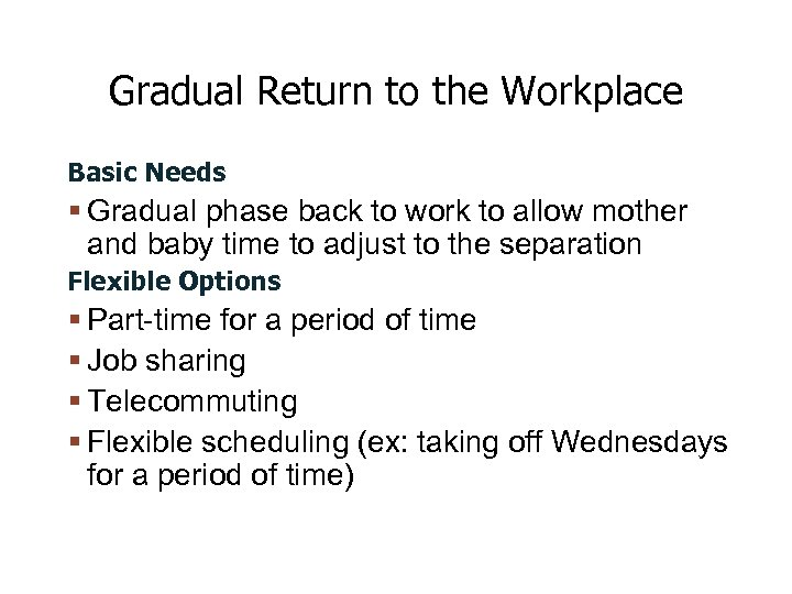 Gradual Return to the Workplace Basic Needs Gradual phase back to work to allow