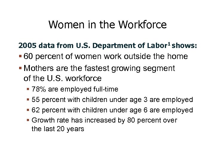 Women in the Workforce 2005 data from U. S. Department of Labor 1 shows: