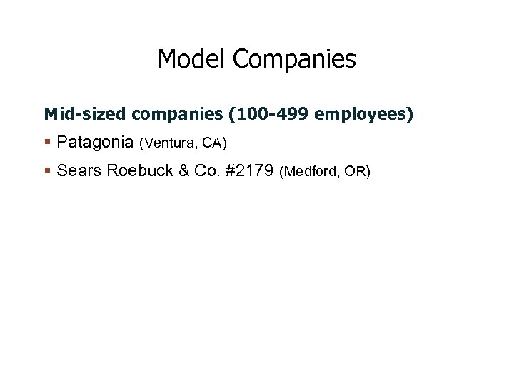 Model Companies Mid-sized companies (100 -499 employees) Patagonia (Ventura, CA) Sears Roebuck & Co.
