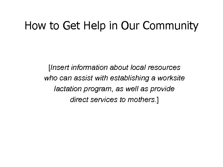 How to Get Help in Our Community [Insert information about local resources who can