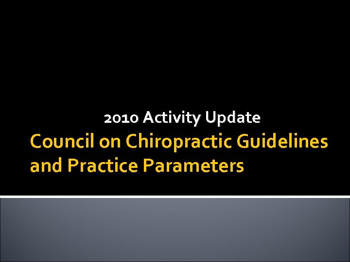 2010 Activity Update Council on Chiropractic Guidelines and Practice Parameters