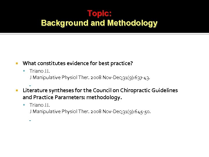 Topic: Background and Methodology What constitutes evidence for best practice? Triano JJ. J Manipulative