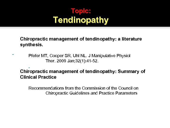 Topic: Tendinopathy Chiropractic management of tendinopathy: a literature synthesis. Pfefer MT, Cooper SR, Uhl