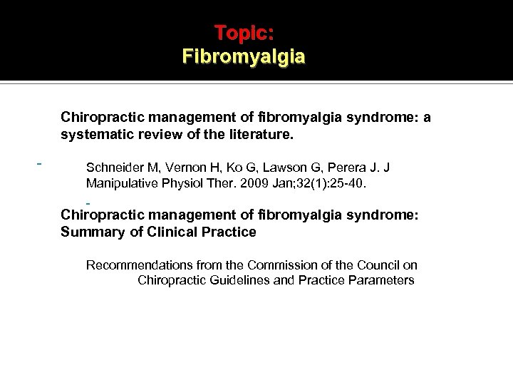 Topic: Fibromyalgia Chiropractic management of fibromyalgia syndrome: a systematic review of the literature. Schneider