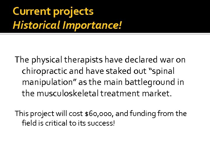 Current projects Historical Importance! The physical therapists have declared war on chiropractic and have