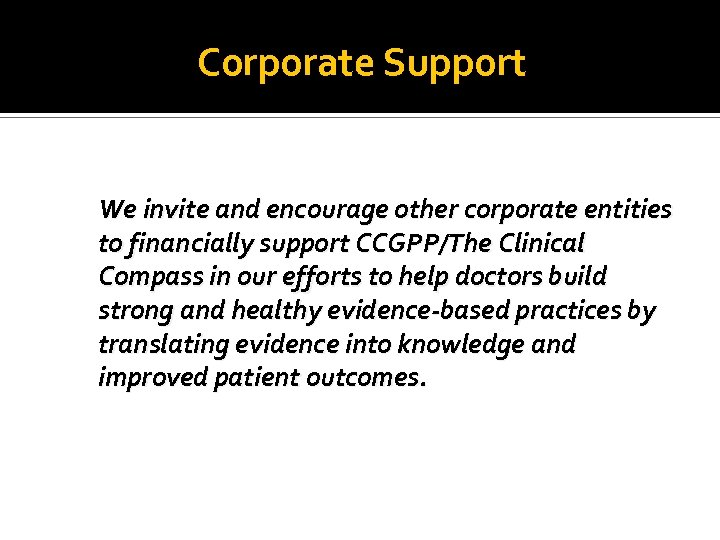 Corporate Support We invite and encourage other corporate entities to financially support CCGPP/The Clinical