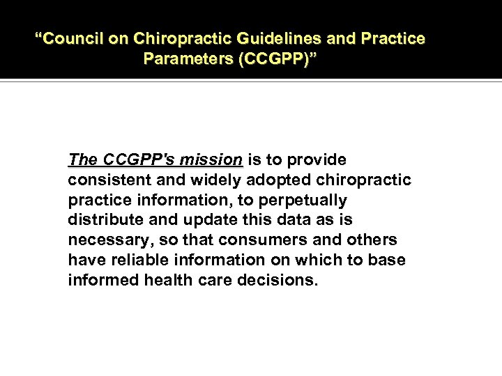 """""""Council on Chiropractic Guidelines and Practice Parameters (CCGPP)"""" The CCGPP's mission is to provide"""