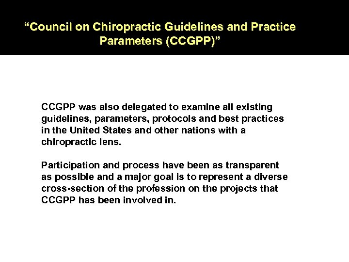 """""""Council on Chiropractic Guidelines and Practice Parameters (CCGPP)"""" CCGPP was also delegated to examine"""