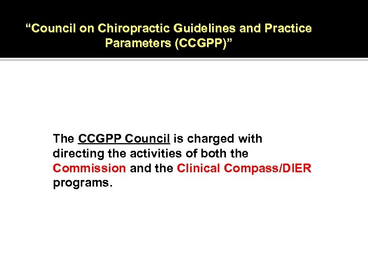 """""""Council on Chiropractic Guidelines and Practice Parameters (CCGPP)"""" The CCGPP Council is charged with"""
