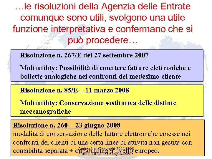 …le risoluzioni della Agenzia delle Entrate comunque sono utili, svolgono una utile funzione interpretativa