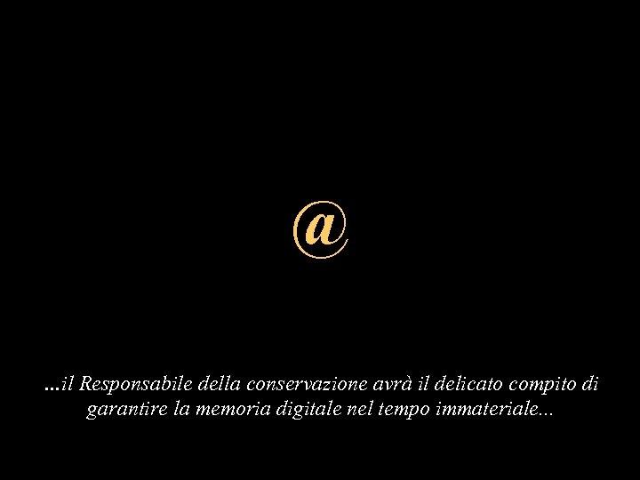 """Dalla """"tranquillità"""" Il Responsabile della conservazione @ del supporto cartaceo …Alla """"vertigine"""" del documento"""